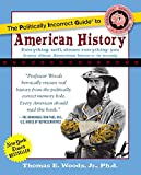 Woods, Thomas E.: The Politically Incorrect Guide To American History