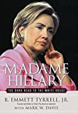 R. Emmett Tyrrell Jr.: Madame Hillary: The Dark Road to the White House