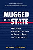 Randall Fitzgerald: Mugged by the State: Outrageous Government Assaults on Ordinary People and their Property