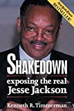 Kenneth R. Timmerman: Shakedown: Exposing the Real Jesse Jackson