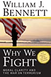 Bennett, William J.: Why We Fight: Moral Clarity and the War on Terrorism