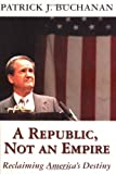 Buchanan, Patrick J.: A Republic, Not an Empire