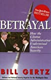 Gertz, Bill: Betrayal: How the Clinton Administration Sold Out American Security