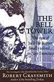 Graysmith, Robert: The Bell Tower: The Case of Jack the Ripper Finally Solved... in San Francisco