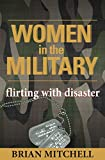 Mitchell, Brian: Women in the Military: Flirting With Disaster