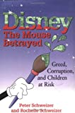 Peter and Rochelle: Schweizer: DISNEY. The Mouse Betrayed. Greed, corruption and children at risk.