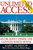 Gary Aldrich: Unlimited Access: An FBI Agent Inside the Clinton White House