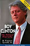Tyrrell, R. Emmett: Boy Clinton: The Political Biography
