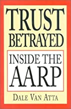 Trust Betrayed: Inside the AARP by Dale Van…