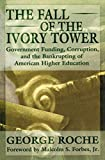 Roche, George: The Fall of the Ivory Tower: Government Funding, Corruption and the Bankrupting of Higher Education