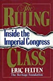 Felten, Eric: The Ruling Class: Inside the Imperial Congress