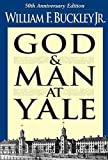 Buckley, William F.: God and Man at Yale: The Superstitions of &quot;Academic Freedom&quot;
