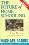 Farris, Michael P.: The Future of Homeschooling : A New Direction for Christian Home Education