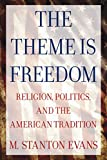 Evans, M. Stanton: The Theme Is Freedom: Religion, Politics, and the American Tradition