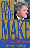 Oakley, Meredith L.: On the Make: The Rise of Bill Clinton