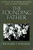 Whalen, Richard J.: Founding Father: The Story of Joseph P. Kennedy, a Study in Power, Wealth and Family Ambition