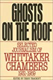 Teachout, Terry: The Ghosts on the Roof : Selected Journalism of Whittaker Chambers 1931-1959