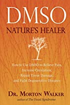 DMSO: Nature's Healer by Morton Walker