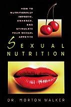 SEXUAL NUTRITION by Morton Walker