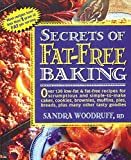 Woodruff, Sandra: Secrets of Fat-Free Baking: Over 130 Low-Fat & Fat-Free Recipes for Scrumptious and Simple-To-Make Cakes, Cookies, Brownies, Muffins, Pies, Breads,