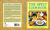 Hughes, Helga: The Spelt Cookbook: Cooking With Nature's Grain for Life