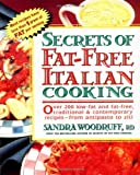 Woodruff, Sandra: Secrets of Fat-Free Italian Cooking: Over 200 Low-Fat and Fat-Free, Traditional & Contemporary Recipes-From Antipasto to Ziti