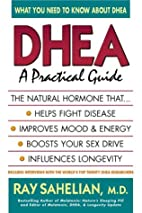 Dhea: A Practical Guide by Ray Sahelian