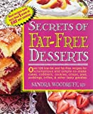 Woodruff, Sandra: Secrets of Fat-Free Desserts : Over 150 Low-Fat and Fat-Free Recipes for Scrumptious, Simple-to-Make Cakes, Cobblers, Cookies, Crisps, Pies, Puddings, Trifles and Other Tasty Goodies