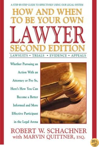 How and When to Be Your Own Lawyer: A Step-by-Step Guide to Effectively Using Our Legal System