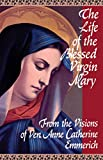 Anne Catherine Emmerich: The Life of the Blessed Virgin Mary: From the Visions of Ven. Anne Catherine Emmerich
