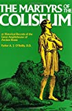 Oreilly, A. J.: Martyrs of the Coliseum With Historical Records of the Great Amphitheater of of Ancient Rome