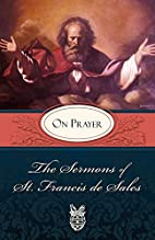 Sermons of St. Francis de Sales On Prayer by…