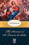 St. Francis of Sales: The Sermons of St. Francis de Sales on Our Lady