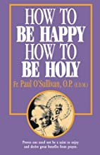 How to Be Happy, How to Be Holy by Paul…