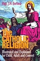 The Catholic Religion: Illustrated and…