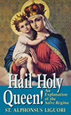 Hail Holy Queen: An Explanation of the Salve…