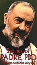 Stories of Padre Pio by Madame Katharina…