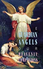 The Guardian Angels: Our Heavenly Companions…