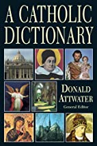 Catholic Dictionary by Donald Attwater