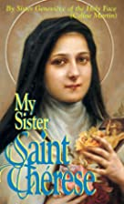 My sister, St. Thérèse by Sister…