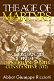 Ricciotti, Abbot G.: The Age of Martyrs: Christianity from Diocletian (284) to Constantine (337)