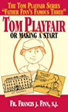 Tom Playfair: Or Making a Start by Francis…