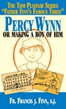 Percy Wynn: Or Making a Boy of Him by…