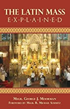 The Latin Mass Explained by George J.…