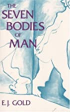 The Seven Bodies of Man by E. J. Gold