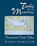 Lilly, Dr. John C.: Tanks for the Memories: Floatation Tank Talks (Consciousness Classics)