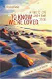 Feild, Reshad: To Know We're Loved: A Time to Love and a Time to Die