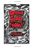 Gold, E. J.: Draw Good Now (Gateways Fine Art)