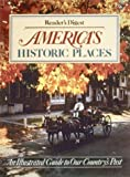 Reader's Digest: America's Historic Places: An Illustrated Guide to Our Country's Past