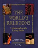 Clarke, Peter B.: The World&#39;s Religions: Understanding the Living Faiths